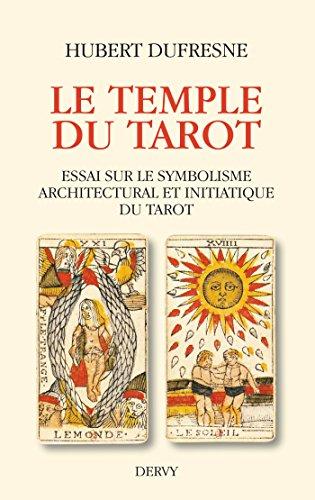 Le temple du tarot : Essai sur le symbolisme architectural et initiatique du tarot par Hubert Dufresne