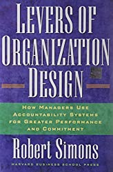 Levers Of Organization Design: How Managers Use Accountability Systems For Greater Performance And Commitment by Robert Simons (2005-07-01)