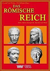 Das Römische Reich: Von den Anfängen bis zum Untergang des Weströmischen Reiches
