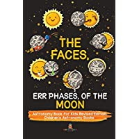 The Faces, Err Phases, of the Moon - Astronomy Book for Kids Revised Edition | Children