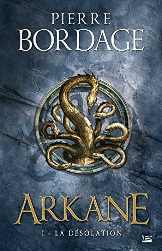 La Désolation: Arkane, T1 par Pierre Bordage