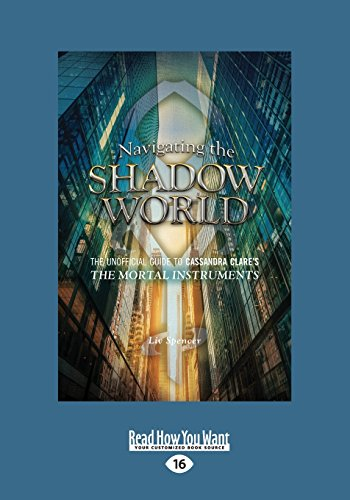 Navigating the Shadow World: The Unofficial Guide to Cassandra Clare's The Mortal Instruments (Large Print 16pt)