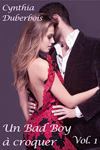 Un Bad Boy à croquer: Volume 1 (New Romance, Erotisme, Humour) (Coeurs en feu t. 2) par Cynthia Duberbois