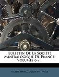 Bulletin de La Societe Mineralogique de France, Volumes 6-7......