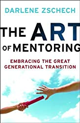 The Art of Mentoring: Embracing the Great Generational Transition by Darlene Zschech (2011-08-01)
