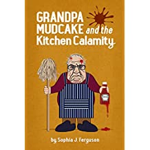 Grandpa Mudcake and the Kitchen Calamity: Funny Picture Books for 3-7 Year Olds (The Grandpa Mudcake Series Book 3) (English Edition)