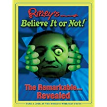 Ripleys Believe it or Not! the Remarkable.Revealed (Ripley's Believe It or Not (Hardback))