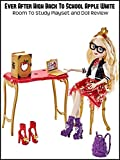 Review: Ever After High Back To School Apple White Room To Study Playset and Doll Review [OV]