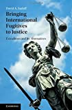 Bringing International Fugitives to Justice: Extradition and its Alternatives