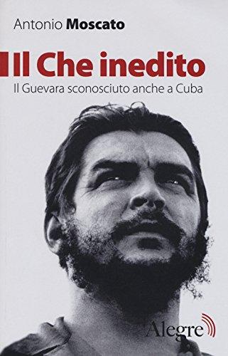 Il Che inedito. Il Guevara sconosciuto, anche a Cuba