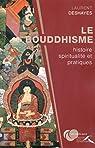 Le bouddhisme, histoire, spiritualité et pratiques par Deshayes