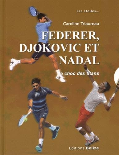 Federer, Djokovic et Nadal : Le choc des titans par Caroline Triaureau