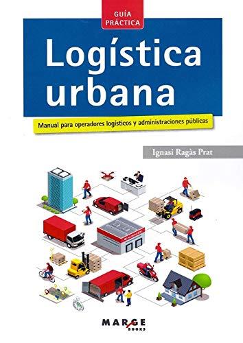 Logística urbana. Manual para operadores logísticos y administraciones públicas (Biblioteca de logística)