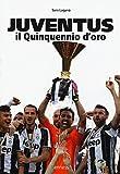 Scarica Libro Juventus Il quinquennio d oro Ediz illustrata (PDF,EPUB,MOBI) Online Italiano Gratis