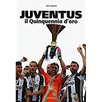Juventus. Il Quinquennio D'oro. Ediz. Illustrata