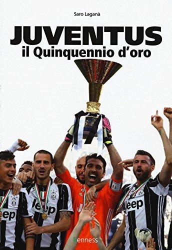 Juventus. Il quinquennio d'oro. Ediz. illustrata (Sport ed esercizio fisico) por Saro Laganà