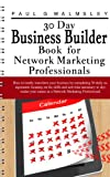30 Day Business Builder Book for Network Marketing Professionals: How to totally transform your business by completing 30 daily assignments focusing on ... necessary to skyrocket (English Edition)