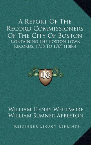A Report of the Record Commissioners of the City of Boston: Containing the Boston Town Records, 1758 to 1769 (1886)