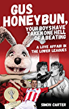 Gus Honeybun... Your Boys Took One Hell of a Beating: A Love Affair in the Lower Leagues