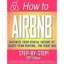 HOW TO AIRBNB®: Maximize Your Rental Income by Short-Term Renting… the Right Way (English Edition)