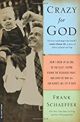 Crazy for God: How I Grew Up as One of the Elect, Helped Found the Religious Right, and Lived to Take All (or Almos