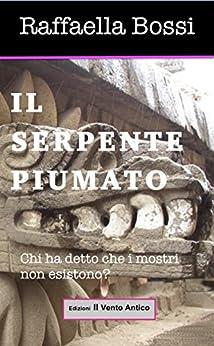 Il serpente piumato (Le avventure di Brando Guelfi Vol. 1) di [Bossi, Raffaella]