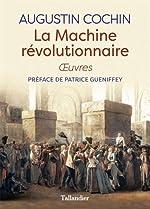 La machine révolutionnaire - Oeuvres de Augustin Cochin