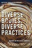 Diverse Bodies, Diverse Practices: Toward an Inclusive Somatics
