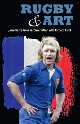 Rugby & Art: Jean-Pierre Rives in conversation with Richard Escot by Richard Escot (2015-08-20)