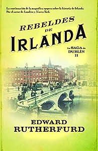 Rebeldes de Irlanda par Edward Rutherfurd