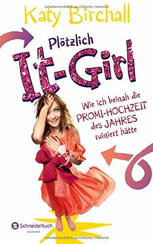 Preisvergleich Produktbild Plötzlich It-Girl - Wie ich beinah die Promi-Hochzeit des Jahres ruiniert hätte