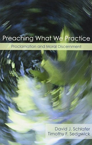 Preaching What We Practice: Proclamation and Moral Discernment by Timothy F. Sedgwick (2007-03-01)