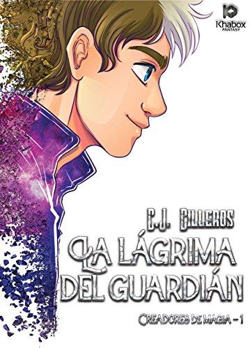 La lágrima del guardián (Creadores de magia nº 1) por C.J. Cilleros
