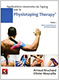 Applications raisonnées du Taping par la Physiotaping Therapy : Tome 1, Bases scientifiques et méthodologiques