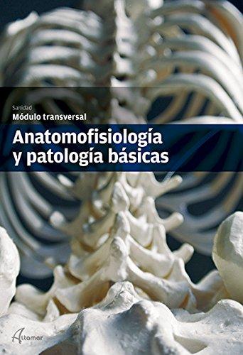 Anatomofisiología y patología básicas. (MODULOS TRANSVERSALES - SANIDAD)