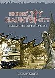 Hidden City Haunted City: Birmingham Ghost Stories