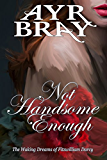 Not Handsome Enough (The Waking Dreams of Fitzwilliam Darcy Book 1)