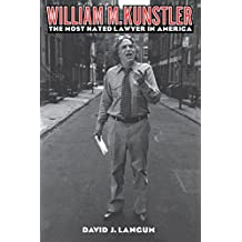 William M. Kunstler: The Most Hated Lawyer in America