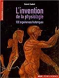 l invention de la physiologie 100 exp?riences historiques