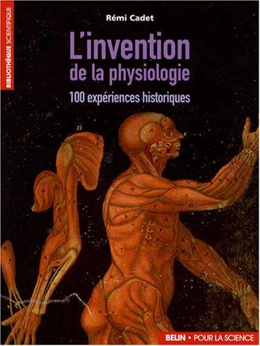 L'invention de la physiologie : 100 expériences historiques