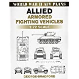 Allied Armored Fighting Vehicles: 1:72 Scale (World War II AFV Plans) by George Bradford (2009-08-12)