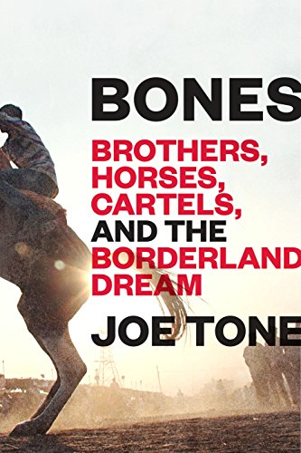 Bones: Brothers, Horses, Cartels, and the Borderland Dream (English Edition) por Joe Tone