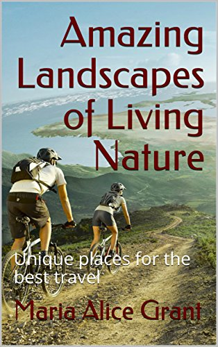 Amazing Landscapes of Living Nature: Unique places for the best travel (English Edition)