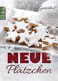 Neue Plätzchen: Rezepte für himmlische Weihnachtsplätzchen und Kekse, die Sie garantiert noch nicht kennen. Die große Weihnachtsbäckerei: Backen für Weihnachten
