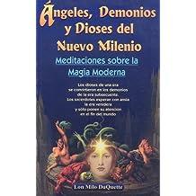 Angeles, Demonios y Dioses del Nuevo Milenio: Meditaciones Sobre la Magia Moderna