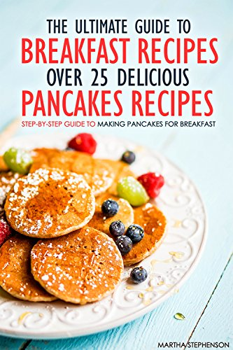 the-ultimate-guide-to-breakfast-recipes-over-25-delicious-pancakes-recipes-step-by-step-guide-to-mak