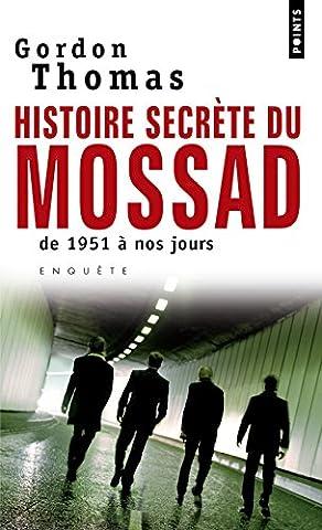 L Histoire Secrete - Histoire secrète du Mossad. De 1951 à