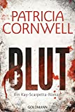 Blut: Ein Kay-Scarpetta-Roman - Kay Scarpetta 19 - Patricia Cornwell