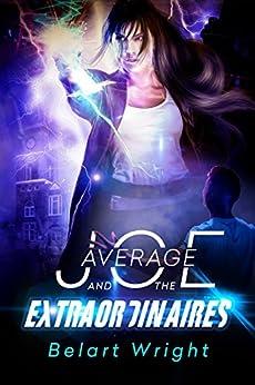 Average Joe and the Extraordinaires (teen action and adventure) (teen adventure fantasy) (An Average Joe Extraordinary Tale Book 1) (English Edition) di [Wright, Belart]