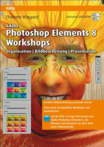 Adobe Photoshop Elements 8 Workshops: Organisation, Bearbeitung, Präsentation